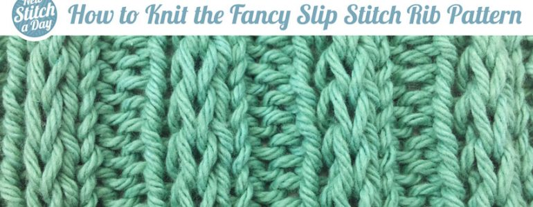 How to Knit the Fancy Slip Stitch Rib Pattern