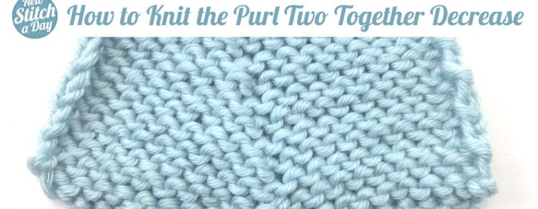 Knit 2 Stitches Together Through Back Loop : Decreases NEW STITCH A DAY