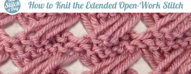 How to Knit the Extended Open Work Stitch