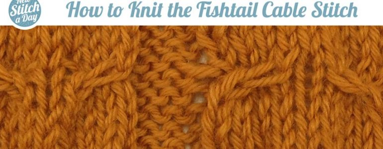 How to Knit the Fishtail Cable Stitch