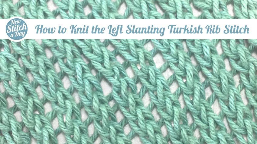 How to Knit the Left Slanting Turkish Rib Stitch