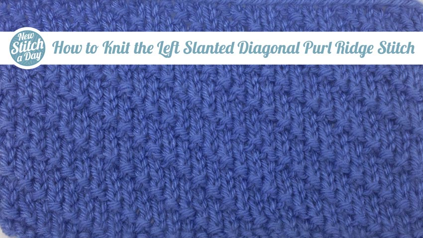 How to Knit the Left Slanted Diagonal Purl Ridge Stitch