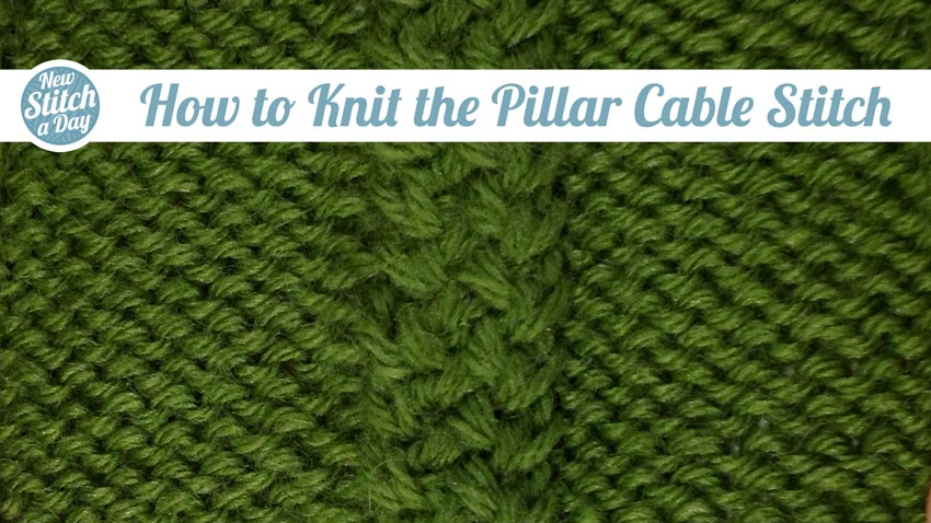 How to Knit the Pillar Cable Stitch