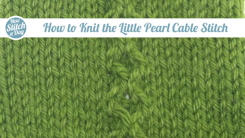 Knitting Cable Stitch How To Do It : The Little Pearl Cable Stitch :: Knitting Stitch #171 :: New Stitch A Day