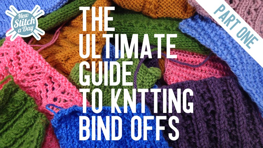 The Ultimate Guide to Knitting Bind Offs (Part 1) by New Stitch a Day
