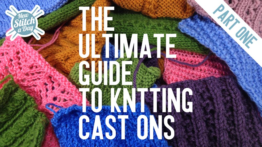 The Ultimate Guide to Knitting Cast Ons (Part 1) by New Stitch a Day