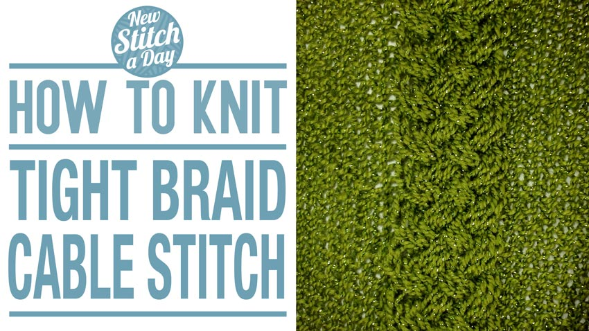 How to Knit the Tight Braid Stitch