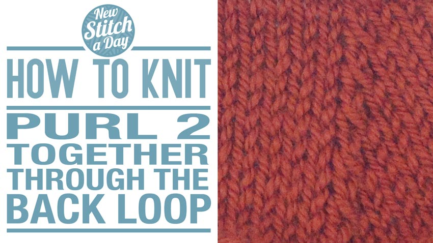 Knit 2 Stitches Together Through Back Loop : How to Knit the Purl Two Together Through the Back Loop Decrease - P2TOG TBL ...