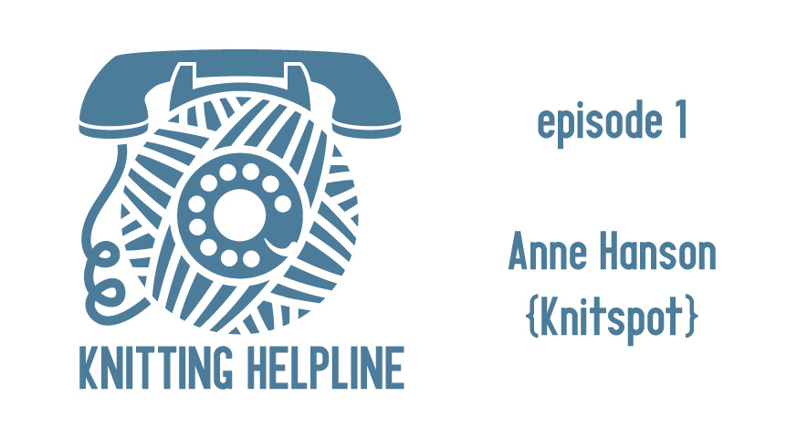 Knitting Helpline :: Episode 1 :: Anne Hanson