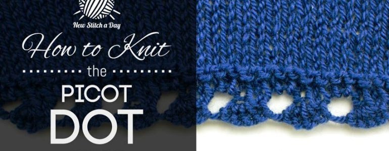 How to Knit the Picot Dot Edging Stitch