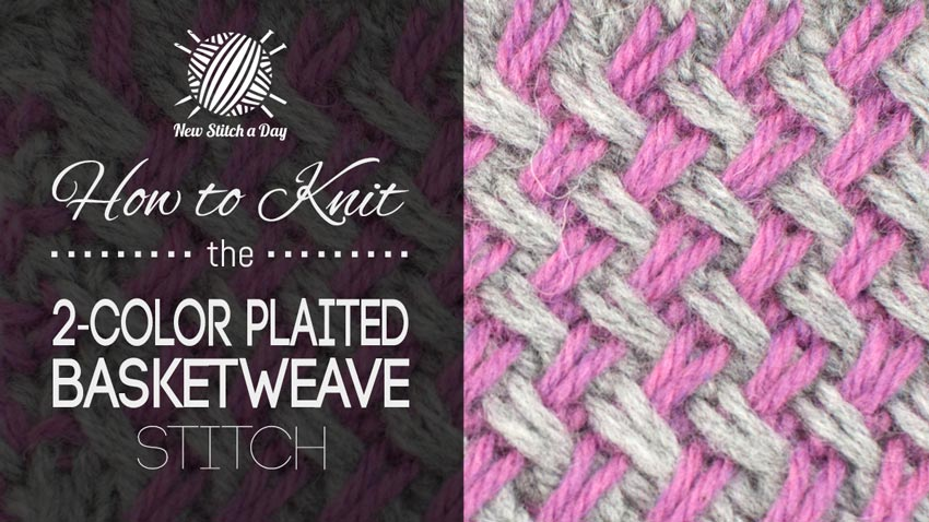 2 Color Knitting Patterns : How to Knit the Two Color Plaited Basketweave Stitch NEW STITCH A DAY