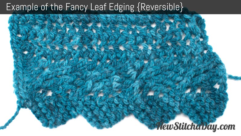 Reversible Leaf Knitting Pattern : How to Knit the Fancy Leaf Edging Stitch NEW STITCH A DAY