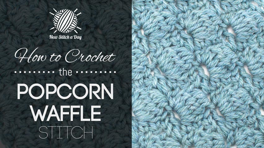 How to Crochet the Popcorn Waffle Stitch