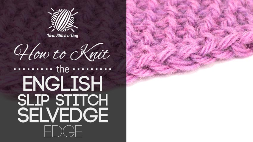 Slip Stitch Knitting Edge : How to Knit the English Slip Stitch Selvedge Edge NEW STITCH A DAY