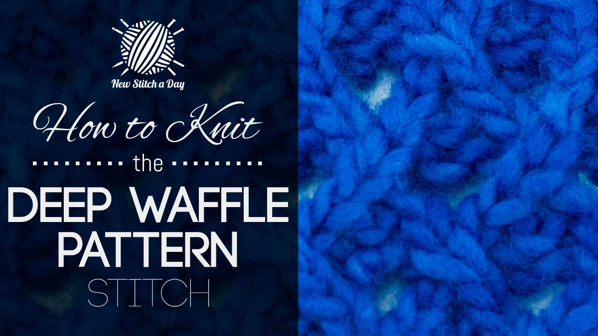 How to Knit the Deep Waffle Pattern Stitch.