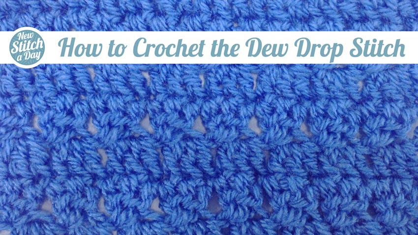 Dew Drop Stitch Crochet Stitch 6 New Stitch A Day