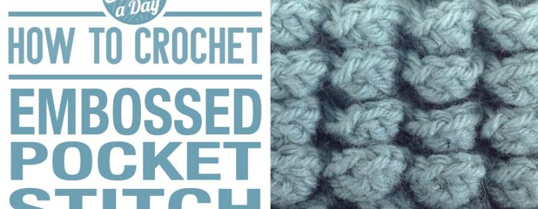 How to Crochet the Embossed Pocket Stitch