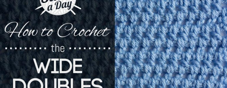 How to Crochet the Wide Double Stitch