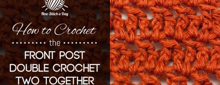 How to Crochet the Front Post double Crochet Two Together Decrease