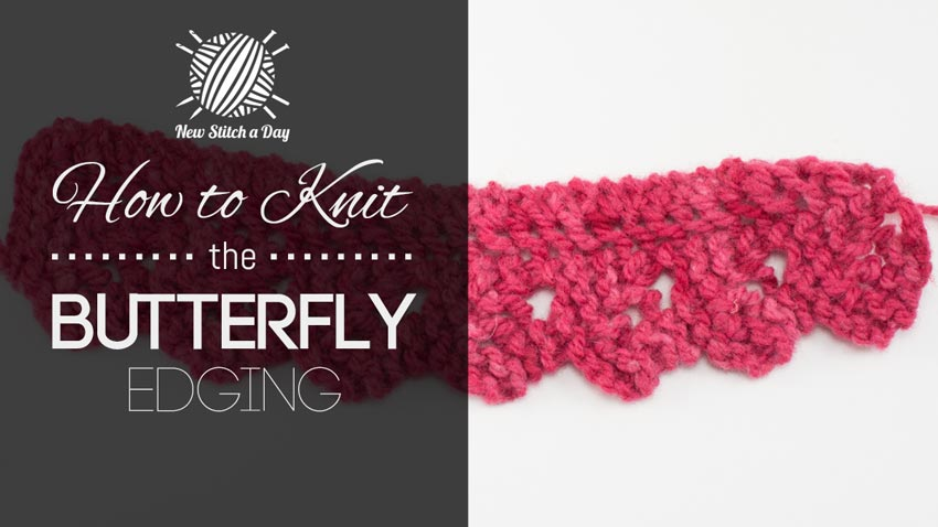 How To Knit The Butterfly Edging New Stitch A Day