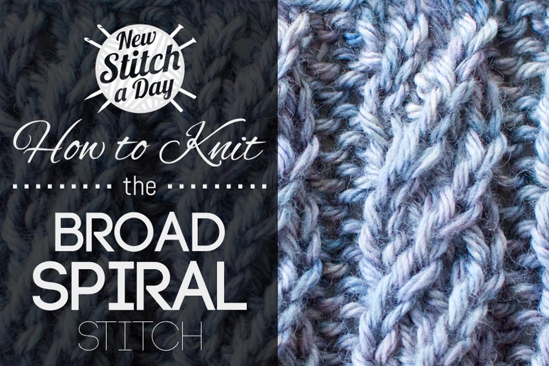 Broad Spiral Stitch Knitting Stitches New Stitch A Day